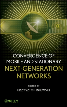Convergence of Mobile and Stationary Next-Generation Networks, Hardback Book