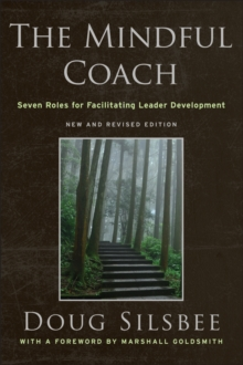 The Mindful Coach : Seven Roles for Facilitating Leader Development, Hardback Book