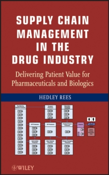 Supply Chain Management in the Drug Industry : Delivering Patient Value for Pharmaceuticals and Biologics, Hardback Book