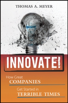 Innovate! : How Great Companies Get Started in Terrible Times, Hardback Book