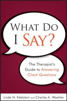 What Do I Say? : The Therapist's Guide to Answering Client Questions, Paperback Book