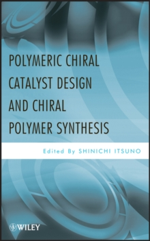Polymeric Chiral Catalyst Design and Chiral Polymer Synthesis, Hardback Book