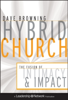 Hybrid Church : The Fusion of Intimacy and Impact, Hardback Book