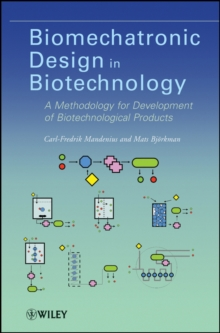 Biomechatronic Design in Biotechnology : A Methodology for Development of Biotechnological Products, Hardback Book