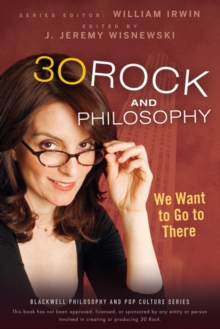 30 Rock and Philosophy : We Want to Go to There, Paperback / softback Book