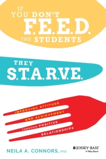 If You Don't Feed the Students, They Starve : Improving Attitude and Achievement through Positive Relationships, Paperback / softback Book