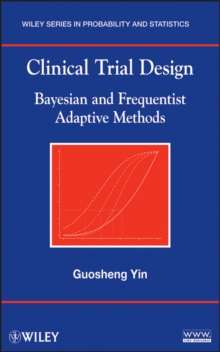Clinical Trial Design : Bayesian and Frequentist Adaptive Methods, Hardback Book