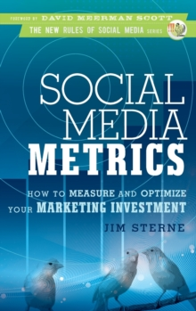 Social Media Metrics : How to Measure and Optimize Your Marketing Investment, Hardback Book