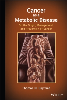 Cancer as a Metabolic Disease : On the Origin, Management, and Prevention of Cancer, Hardback Book