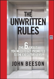 The Unwritten Rules : The Six Skills You Need to Get Promoted to the Executive Level, Hardback Book