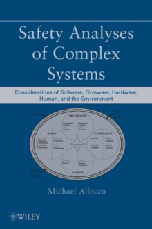 Safety Analyses of Complex Systems : Considerations of Software, Firmware, Hardware, Human, and the Environment, Hardback Book