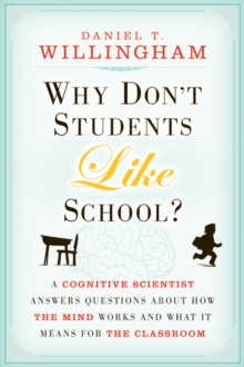 Why Don't Students Like School? : A Cognitive Scientist Answers Questions About How the Mind Works and What It Means for the Classroom, Paperback Book