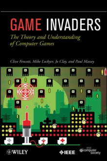 Game Invaders : The Theory and Understanding of Computer Games, Paperback / softback Book