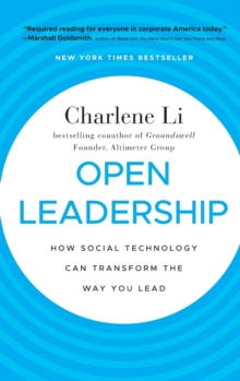 Open Leadership : How Social Technology Can Transform the Way You Lead, Hardback Book