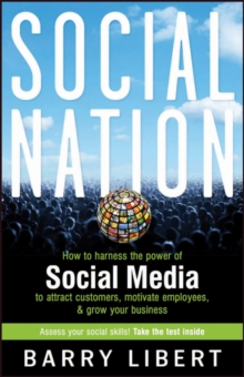Social Nation : How to Harness the Power of Social Media to Attract Customers, Motivate Employees, and Grow Your Business, Hardback Book