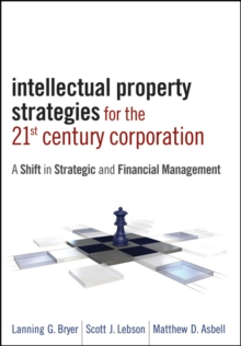 Intellectual Property Strategies for the 21st Century Corporation : A Shift in Strategic and Financial Management, Hardback Book
