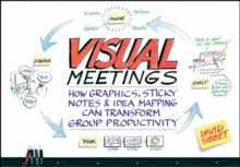 Visual Meetings : How Graphics, Sticky Notes &     Idea Mapping Can Transform Group Productivity, Paperback Book