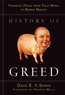 History of Greed : Financial Fraud from Tulip Mania to Bernie Madoff, Hardback Book