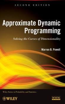 Approximate Dynamic Programming : Solving the Curses of Dimensionality, Hardback Book