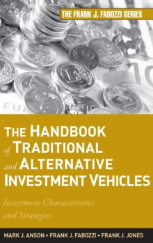 The Handbook of Traditional and Alternative Investment Vehicles : Investment Characteristics and Strategies, Hardback Book