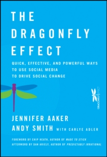 The Dragonfly Effect : Quick, Effective, and Powerful Ways To Use Social Media to Drive Social Change, Hardback Book