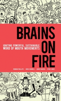 Brains on Fire : Igniting Powerful, Sustainable, Word of Mouth Movements, Hardback Book