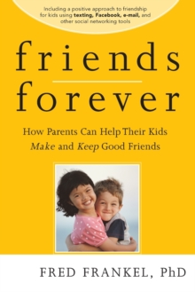 Friends Forever : How Parents Can Help Their Kids Make and Keep Good Friends, Paperback Book