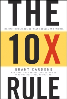 The 10X Rule : The Only Difference Between Success and Failure, Hardback Book