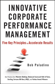 Innovative Corporate Performance Management : Five Key Principles to Accelerate Results, Hardback Book