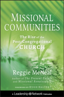 Missional Communities : The Rise of the Post-Congregational Church, Hardback Book