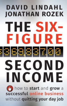 The Six-Figure Second Income : How To Start and Grow A Successful Online Business Without Quitting Your Day Job, Hardback Book