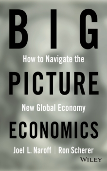 Big Picture Economics : How to Navigate the New Global Economy, Hardback Book