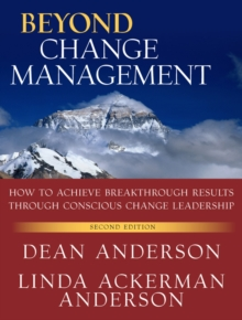 Beyond Change Management : How to Achieve Breakthrough Results Through Conscious Change Leadership, Paperback Book