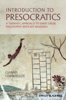 Introduction to Presocratics : A Thematic Approach to Early Greek Philosophy with Key Readings, Hardback Book