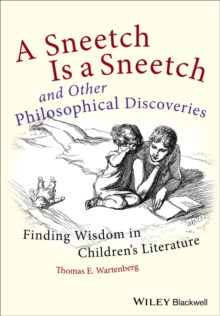 A Sneetch is a Sneetch and Other Philosophical Discoveries : Finding Wisdom in Children's Literature, Paperback / softback Book