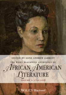 The Wiley Blackwell Anthology of African American Literature, Volume 1 : 1746 - 1920, Paperback / softback Book