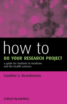 How to Do Your Research Project : A Guide for Students in Medicine and The Health Sciences, Paperback / softback Book