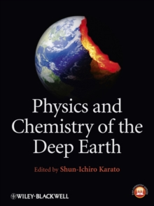 Physics and Chemistry of the Deep Earth, Hardback Book