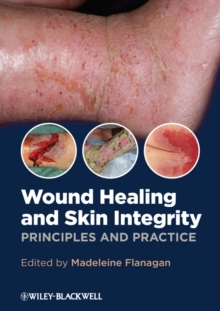 Wound Healing and Skin Integrity : Principles and Practice, Paperback / softback Book