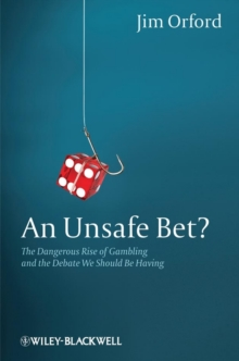An Unsafe Bet? : The Dangerous Rise of Gambling and the Debate We Should Be Having, Hardback Book