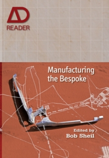 Manufacturing the Bespoke : Making and Prototyping Architecture, Hardback Book