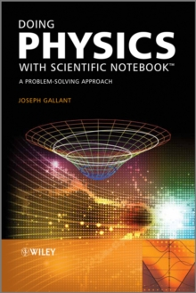Doing Physics with Scientific Notebook : A Problem Solving Approach, Paperback / softback Book