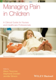 Managing Pain in Children : A Clinical Guide for Nurses and Healthcare Professionals, Paperback / softback Book