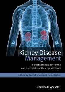 Kidney Disease Management : A Practical Approach for the Non-Specialist Healthcare Practitioner, Paperback / softback Book