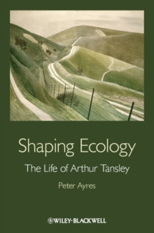 Shaping Ecology : The Life of Arthur Tansley, Hardback Book