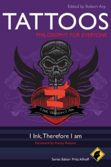 Tattoos - Philosophy for Everyone : I Ink, Therefore I Am, Paperback / softback Book