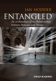 Entangled : An Archaeology of the Relationships Between Humans and Things, Hardback Book