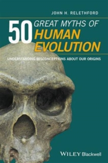 50 Great Myths of Human Evolution : Understanding Misconceptions about Our Origins, Hardback Book