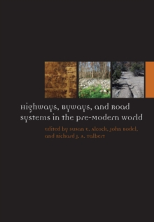 Highways, Byways, and Road Systems in the Pre-Modern World, Hardback Book