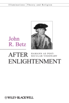 After Enlightenment : The Post-Secular Vision of J. G. Hamann, Paperback Book